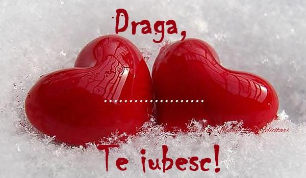 Felicitari personalizate de dragoste - Draga ... Te iubesc!