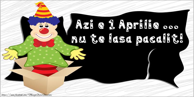Azi e 1 Aprilie ... nu te lasa pacalit!