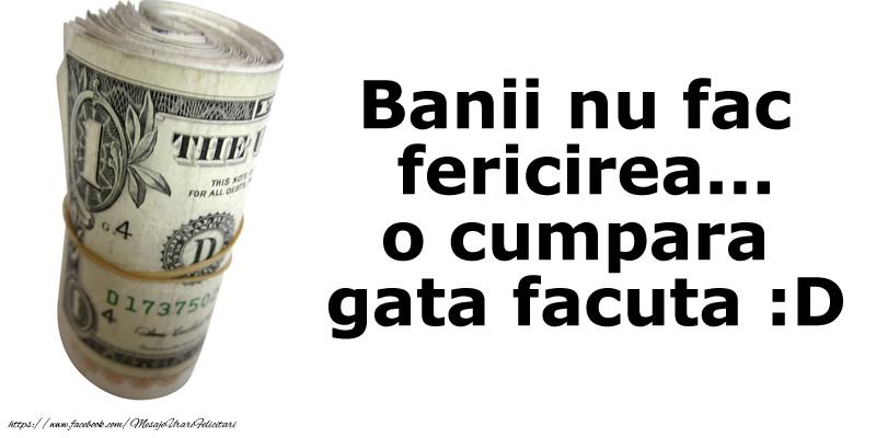 Felicitari de 1 Aprilie - Banii nu fac fericirea... o cumpara  gata facuta - mesajeurarifelicitari.com