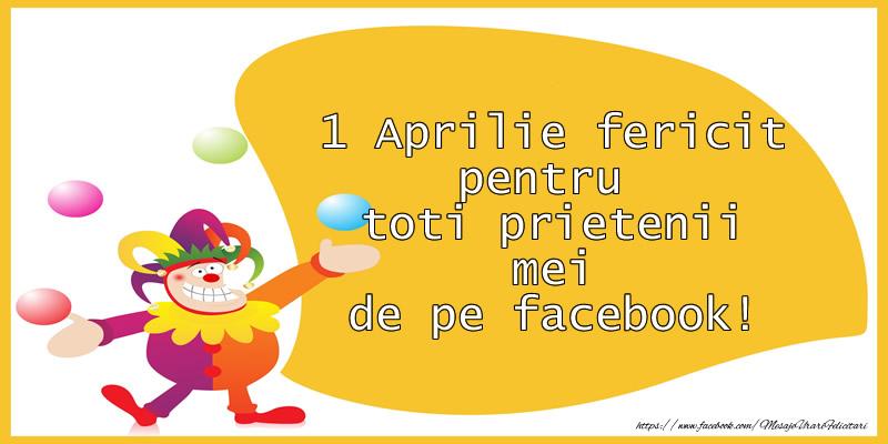 Felicitari de 1 Aprilie - 1 Aprilie fericit pentru toti prietenii mei de pe facebook! - mesajeurarifelicitari.com