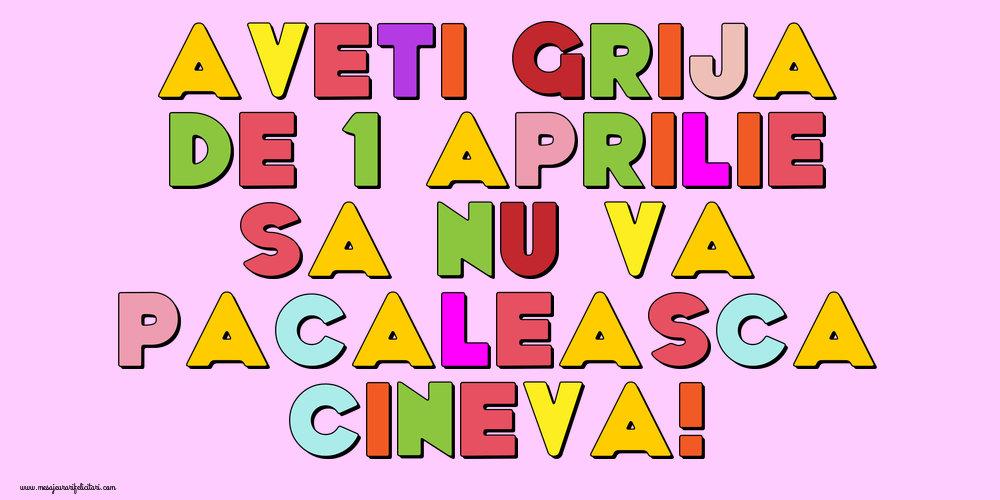 Felicitari de 1 Aprilie - Aveti grija de 1 Aprilie sa nu va pacaleasca cineva!
