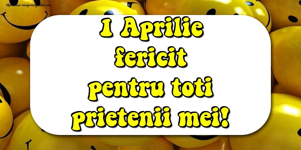 Felicitari de 1 Aprilie - 1 Aprilie fericit pentru toti prietenii mei!