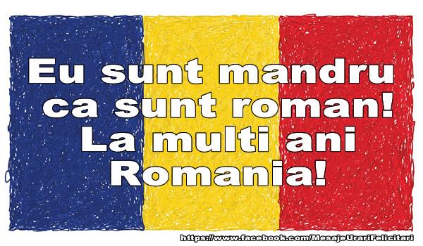 1 Decembrie Eu sunt mandru ca sunt roman! La multi ani Romania!
