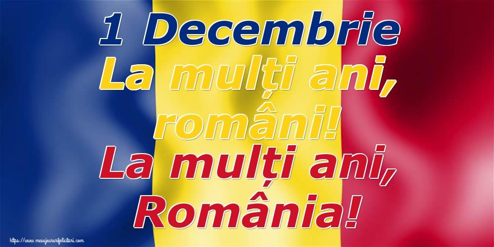 Cele mai apreciate felicitari de 1 Decembrie - 1 Decembrie La mulți ani, români! La mulți ani, România!