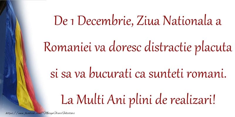 Felicitari de 1 Decembrie - De 1 Decembrie, Ziua Nationala a Romaniei va doresc distractie placuta si sa va bucurati ca sunteti romani. La Multi Ani plini de realizari! - mesajeurarifelicitari.com