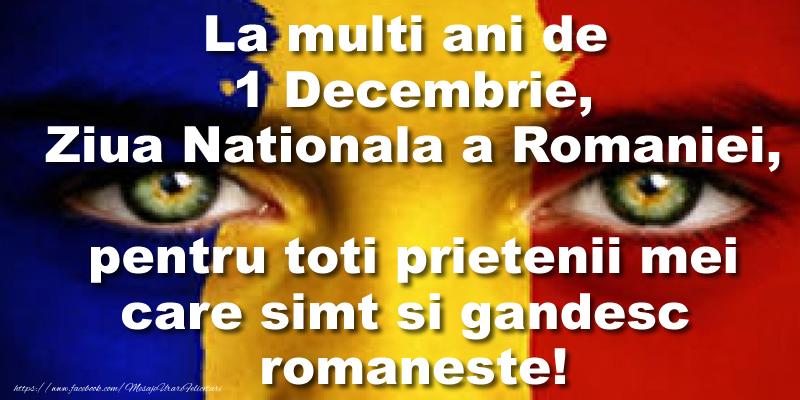 1 Decembrie La multi ani de Ziua Nationala a Romaniei pentru toti prietenii mei de pe facebook care simt si gandesc romaneste!