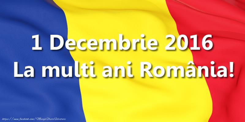 Felicitari de 1 Decembrie - 1 Decembrie 2016 La multi ani România!