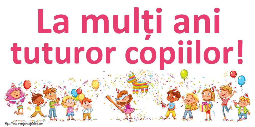 Cele mai apreciate felicitari de 1 Iunie - La mulți ani tuturor copiilor!
