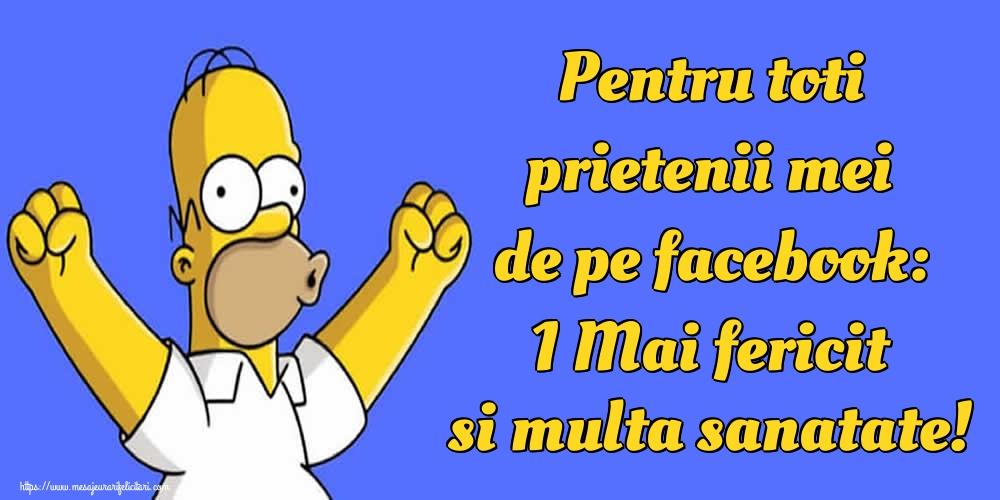 Felicitari de 1 Mai - Pentru toti prietenii mei de pe facebook: 1 Mai fericit si multa sanatate!
