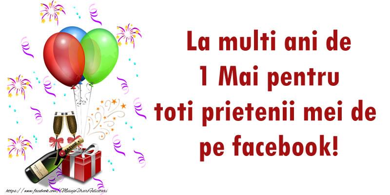 1 Mai La multi ani de 1 Mai pentru toti prietenii mei de pe facebook!