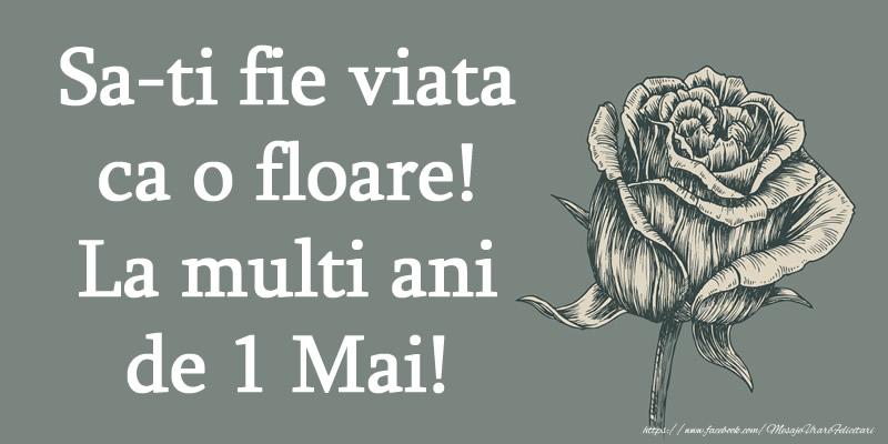 Felicitari de 1 Mai - Sa-ti fie viata ca o floare! La multi ani de 1 Mai!