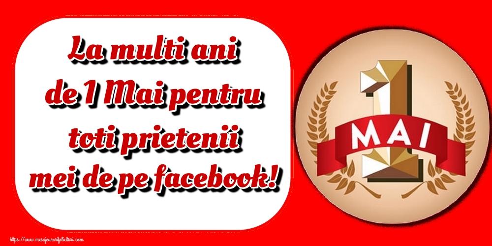 Felicitari de 1 Mai - La multi ani de 1 Mai pentru toti prietenii mei de pe facebook!