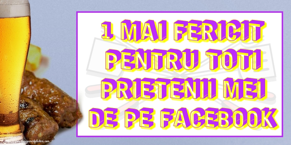 Felicitari de 1 Mai - 1 Mai fericit pentru toti prietenii mei de pe facebook