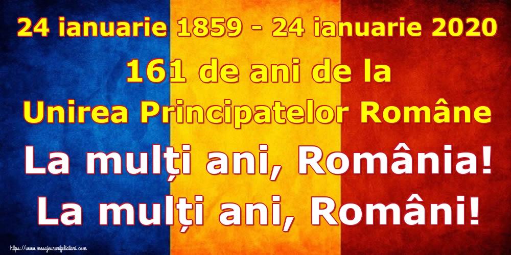 Cele mai apreciate felicitari de 24 Ianuarie - 24 ianuarie 1859 - 24 ianuarie 2020 161 de ani de la Unirea Principatelor Române La mulți ani, România! La mulți ani, Români!