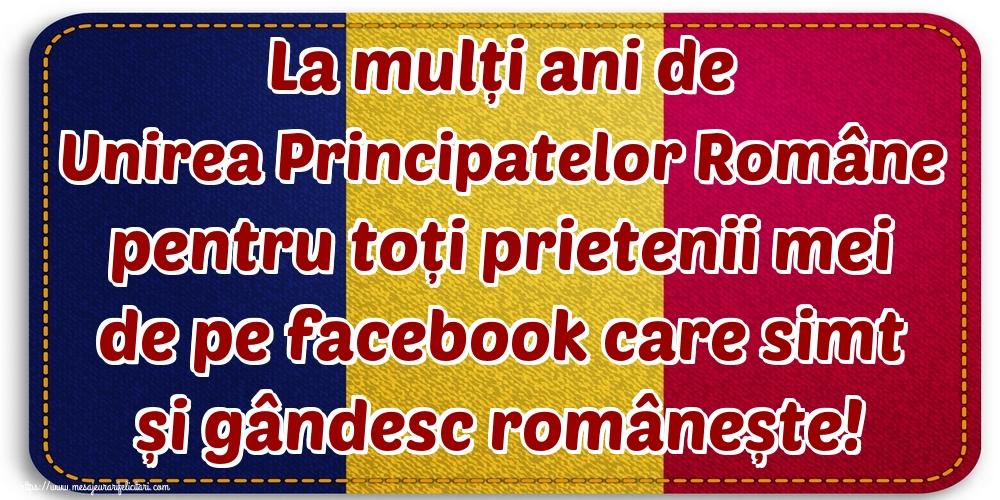 Felicitari de 24 Ianuarie - La mulți ani de Unirea Principatelor Române pentru toți prietenii mei de pe facebook care simt și gândesc românește!