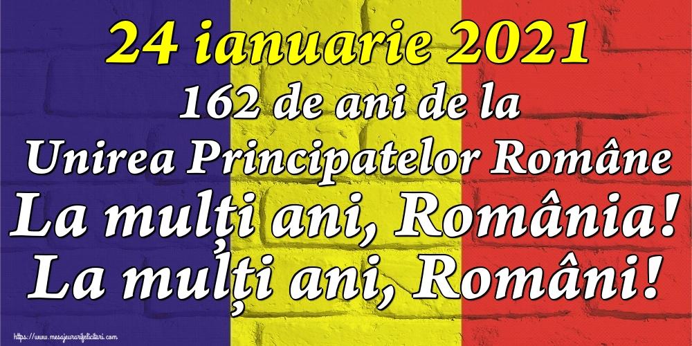 Felicitari de 24 Ianuarie - 24 ianuarie 2021 162 de ani de la Unirea Principatelor Române La mulți ani, România! La mulți ani, Români! - mesajeurarifelicitari.com