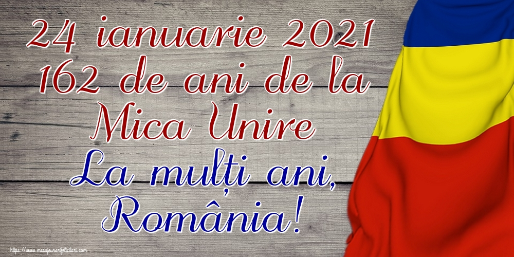 Felicitari de 24 Ianuarie - 24 ianuarie 2021 162 de ani de la Mica Unire La mulți ani, România!