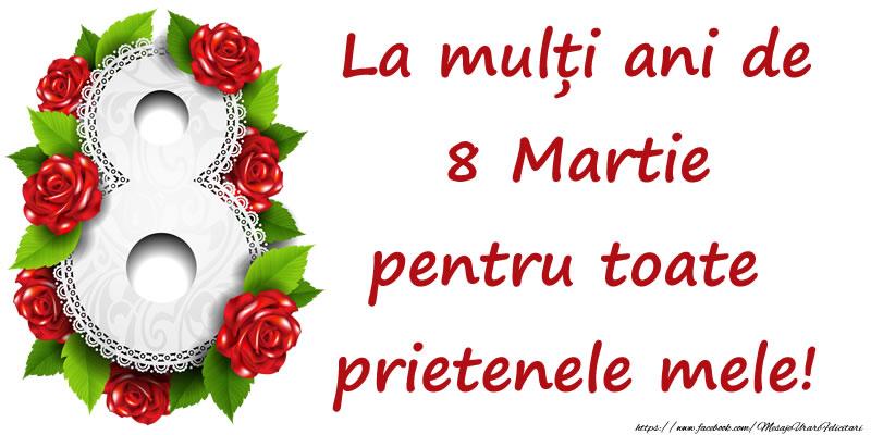 8 Martie La mulți ani de 8 Martie pentru toate prietenele mele!