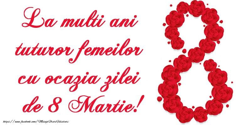 8 Martie La mulţi ani tuturor femeilor cu ocazia zilei de 8 Martie!