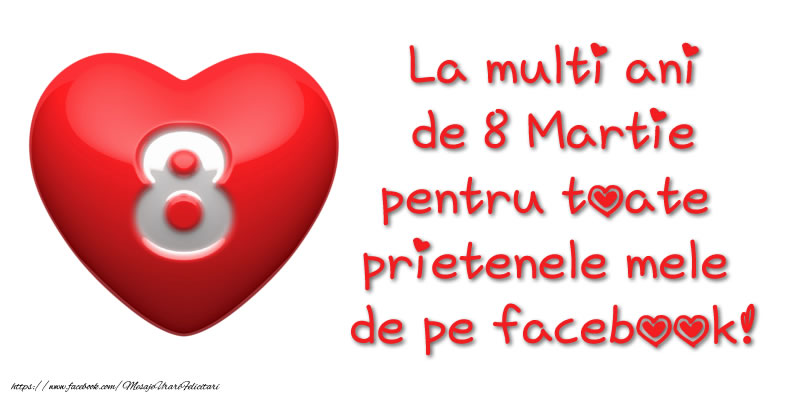8 Martie La multi ani de 8 Martie pentru toate prietenele mele de pe facebook!
