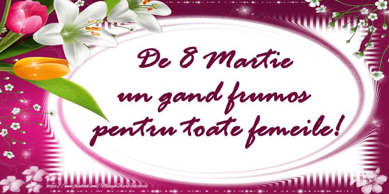 De 8 Martie un gand frumos pentru toate femeile!