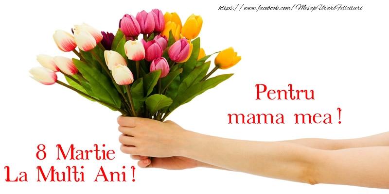 Felicitari de 8 Martie cu flori - Pentru mama mea! La multi ani de 8 martie!