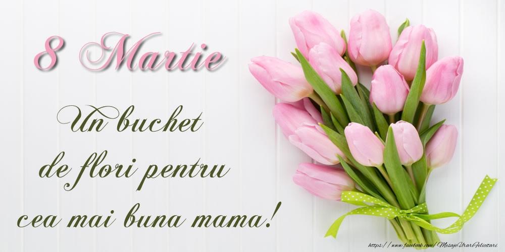 Felicitari de 8 Martie cu flori - 8 Martie - Un buchet de flori pentru cea mai buna mama!