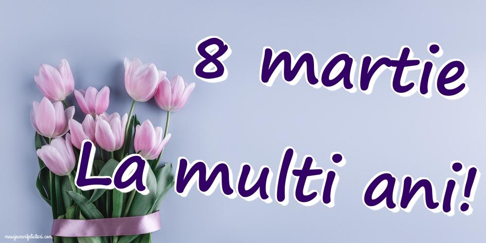 Felicitari de 8 Martie - La multi ani