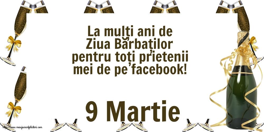Felicitari de 9 Martie - 9 Martie - La mulți ani de Ziua Bărbaților pentru toți prietenii mei de pe facebook!