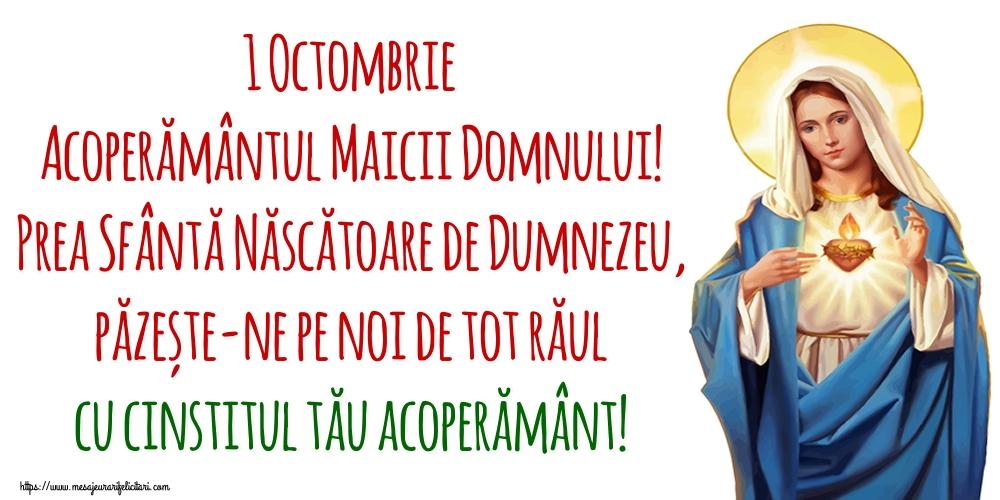 Acoperământul Maicii Domnului 1 Octombrie Acoperământul Maicii Domnului! Prea Sfântă Născătoare de Dumnezeu, păzește-ne pe noi de tot răul cu cinstitul tău acoperământ!