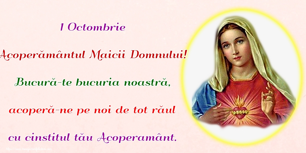 1 Octombrie Acoperământul Maicii Domnului! Bucură-te bucuria noastră, acoperă-ne pe noi de tot răul cu cinstitul tău Acoperamânt.
