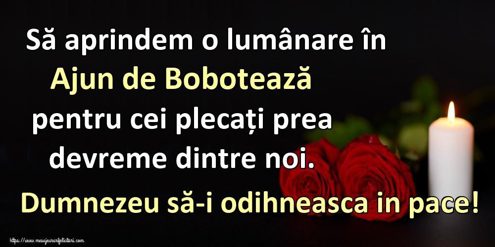 Felicitari de Ajunul Bobotezei - Să aprindem o lumânare în Ajun de Bobotează pentru cei plecați prea devreme dintre noi. Dumnezeu să-i odihneasca in pace!