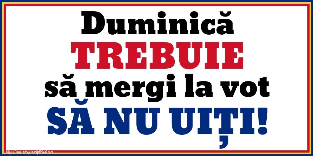 Alegeri Duminică TREBUIE să mergi la vot SĂ NU UIȚI!