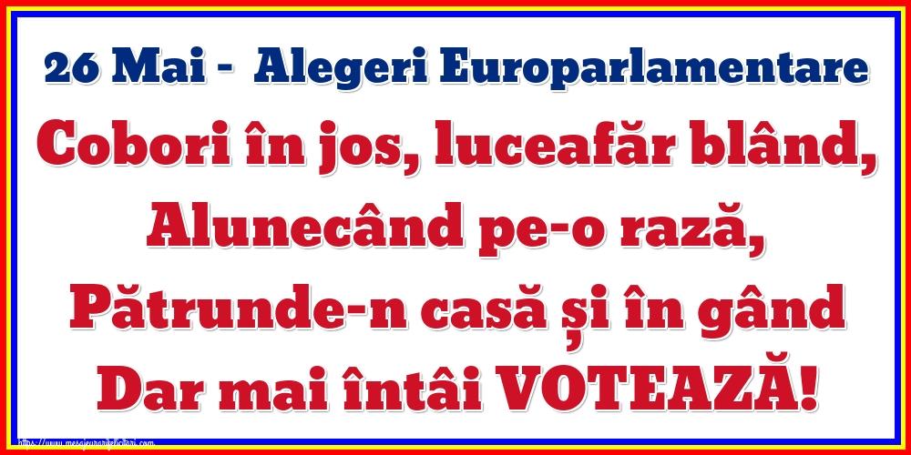 Imagini Alegeri - 26 Mai - Alegeri Europarlamentare Cobori în jos, luceafăr blând, Alunecând pe-o rază, Pătrunde-n casă și în gând Dar mai întâi VOTEAZĂ!