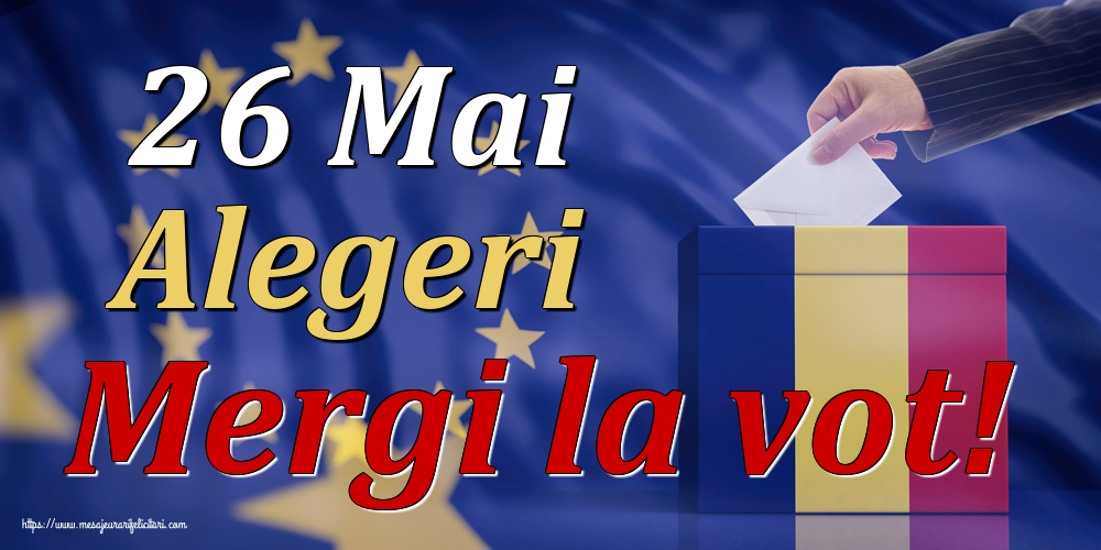 Imagini Alegeri - 26 Mai Alegeri Mergi la vot!