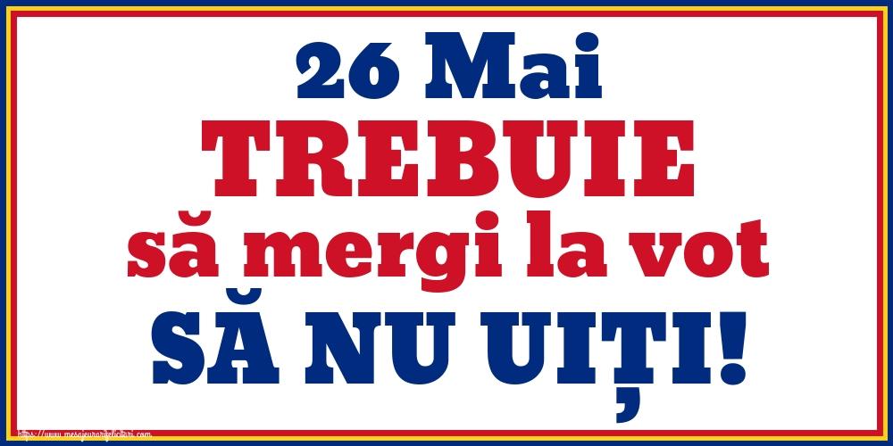Imagini Alegeri - 26 Mai TREBUIE să mergi la vot SĂ NU UIȚI!