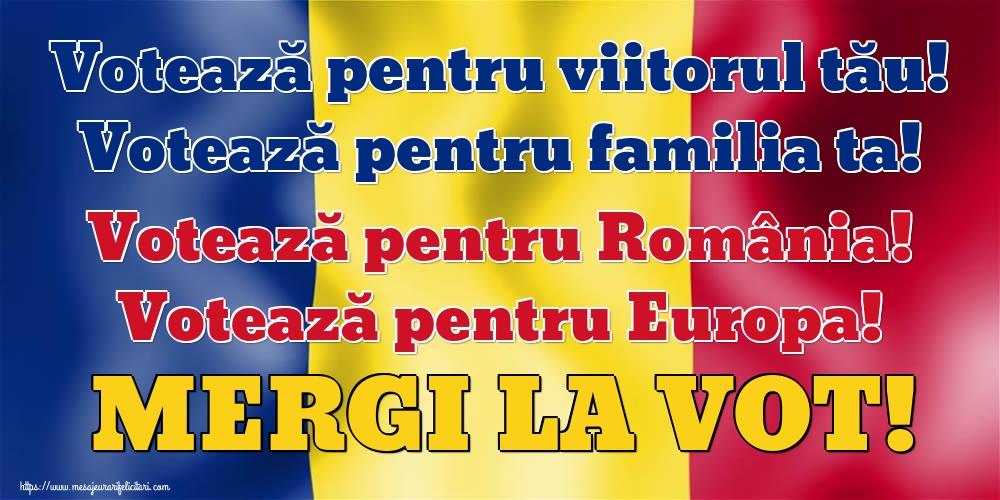 Imagini Alegeri - Votează pentru viitorul tău! Votează pentru familia ta! Votează pentru România! Votează pentru Europa! MERGI LA VOT!