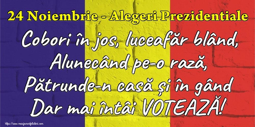 Imagini Alegeri - 24 Noiembrie - Alegeri Prezidentiale Cobori în jos, luceafăr blând, Alunecând pe-o rază, Pătrunde-n casă și în gând Dar mai întâi VOTEAZĂ!
