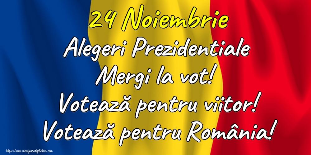 Imagini Alegeri - 24 Noiembrie Alegeri Prezidentiale Mergi la vot! Votează pentru viitor! Votează pentru România!
