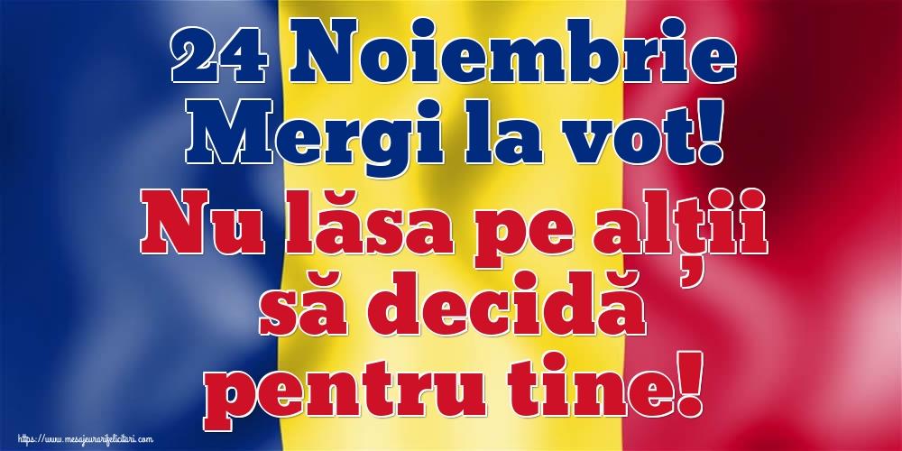 Imagini Alegeri - 24 Noiembrie Mergi la vot! Nu lăsa pe alții să decidă pentru tine!