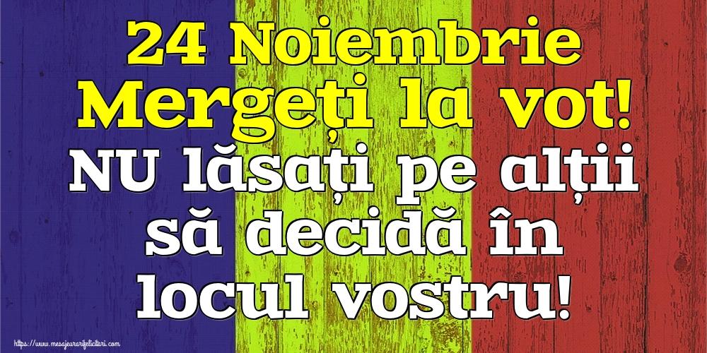 Imagini Alegeri - 24 Noiembrie Mergeți la vot! NU lăsați pe alții să decidă în locul vostru!