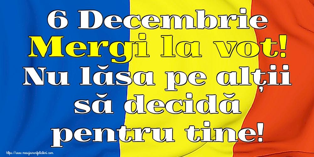 Imagini Alegeri - 6 Decembrie Mergi la vot! Nu lăsa pe alții să decidă pentru tine!