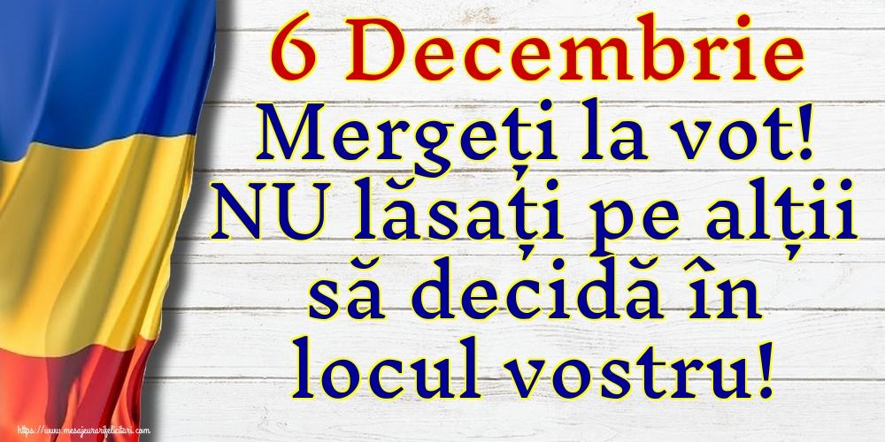 Imagini Alegeri - 6 Decembrie Mergeți la vot! NU lăsați pe alții să decidă în locul vostru!