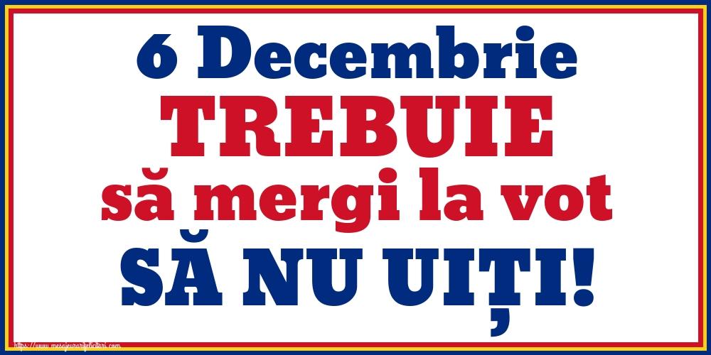 Imagini Alegeri - 6 Decembrie TREBUIE să mergi la vot SĂ NU UIȚI!