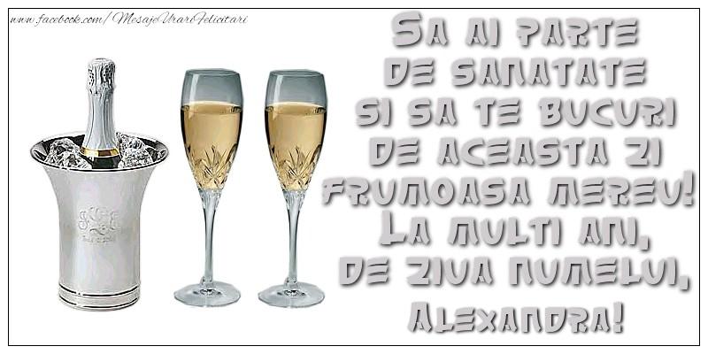 Felicitari de Sfantul Alexandru - Sa ai parte de sanatate si sa te bucuri de aceasta zi frumoasa mereu!  La multi ani, de ziua numelui, Alexandra - mesajeurarifelicitari.com