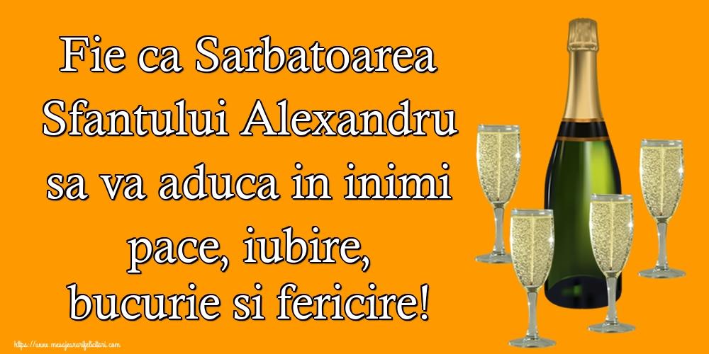 Felicitari de Sfantul Alexandru - Fie ca Sarbatoarea Sfantului Alexandru sa va aduca in inimi pace, iubire, bucurie si fericire!