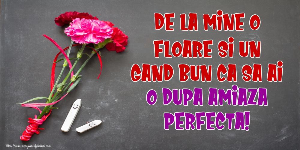 De la mine o floare si un gand bun ca sa ai o dupa amiaza perfecta!