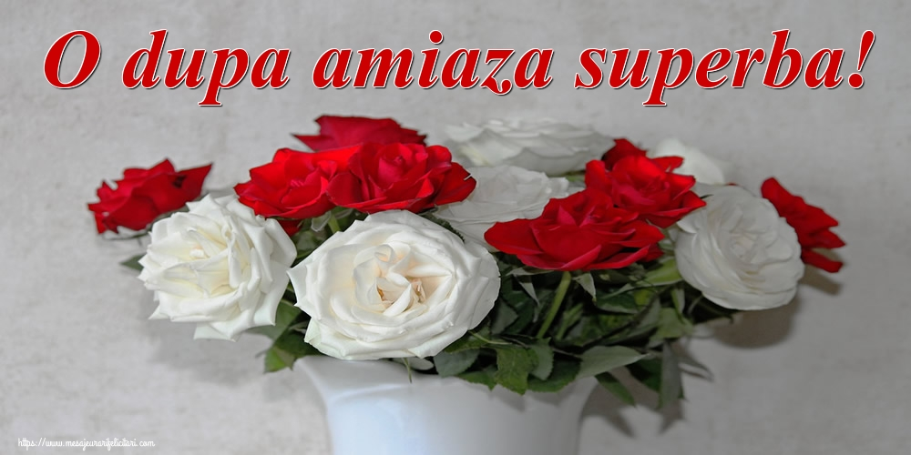Felicitari de Amiaza - O dupa amiaza superba! - mesajeurarifelicitari.com