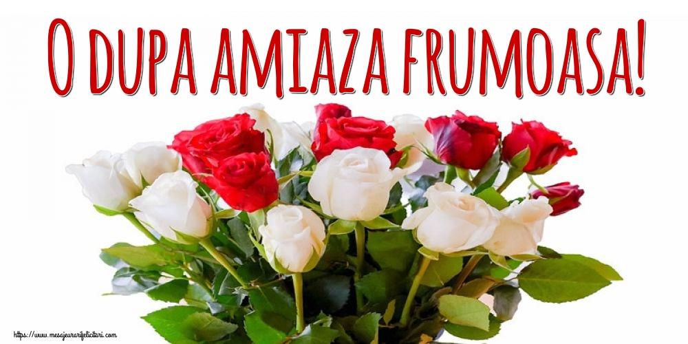 Felicitari de Amiaza - O dupa amiaza frumoasa!