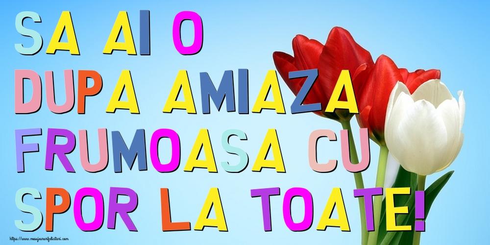 Felicitari de Amiaza - Sa ai o dupa amiaza frumoasa cu spor la toate!